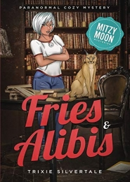 Fries and Alibis by Trixie Silvertale