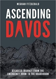 Ascending Davos, A career journey from the emergency room to the boardroom by Megan Fitzgerald