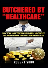 "Butchered by ""Healthcare"" by Robert Yoho"
