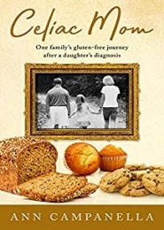 Celiac Mom: One family's gluten-free journey after a daughter's diagnosis by Ann Campanella