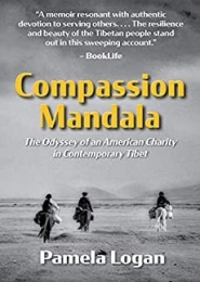 Compassion Mandala: The Odyssey of an American Charity in Contemporary Tibet by Pamela Logan