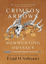 Crimson Arrows: A Bowhunting Odyssey by Eyad H. Yehyawi