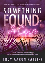 Something Found: A Coin by Troy Aaron Ratliff