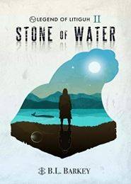 Stone of Water by B L Barkey