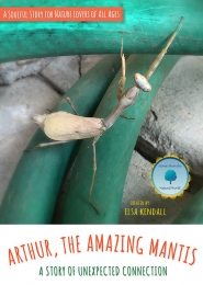 Arthur, The Amazing Mantis | A Story of Unexpected Connection by Elsa Kendall