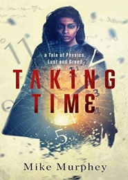 Taking Time: A Tale of Physics, Lust and Greed by Mike Murphey