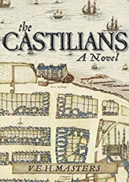 The Castilians, A Novel, A story of the siege of St Andrews Castle by V E H Masters