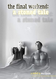The Final Weekend: A Stoned Tale by Neal Cassidy