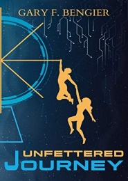 Unfettered Journey by Gary F. Bengier