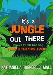 It's A Jungle Out There, Powerful Parenting Lessons Inspired by The Lion King by Nathaniel A. Turner