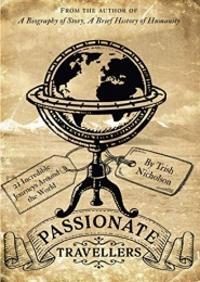 Passionate Travellers: Around the World on 21 Incredible Journeys in History by Trish Nicholson