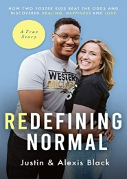 Redefining Normal: How Two Foster Kids Beat The Odds and Discovered Healing, Happiness, and Love by Justin and Alexis Black
