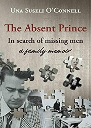 The Absent Prince: In search of missing men by Una Suseli O'Connell