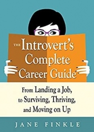 The Introvert's Complete Career Guide: From Landing a Job, to Surviving, Thriving and Moving on Up by Jane Finkle