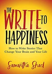 The Write to Happiness by Samantha Shad