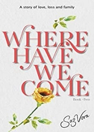 Where Have We Come, Book Two - A story of love, loss and family by Saz Vora