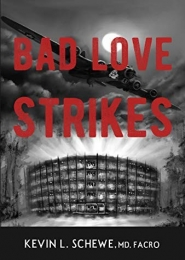 Bad Love Strikes by Kevin L. Schewe MD